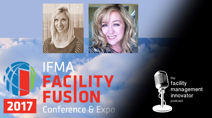 Ep. 29: IFMA's Facility Fusion 2017 Preview | Kim Coffey and Ann Loayza of IFMA