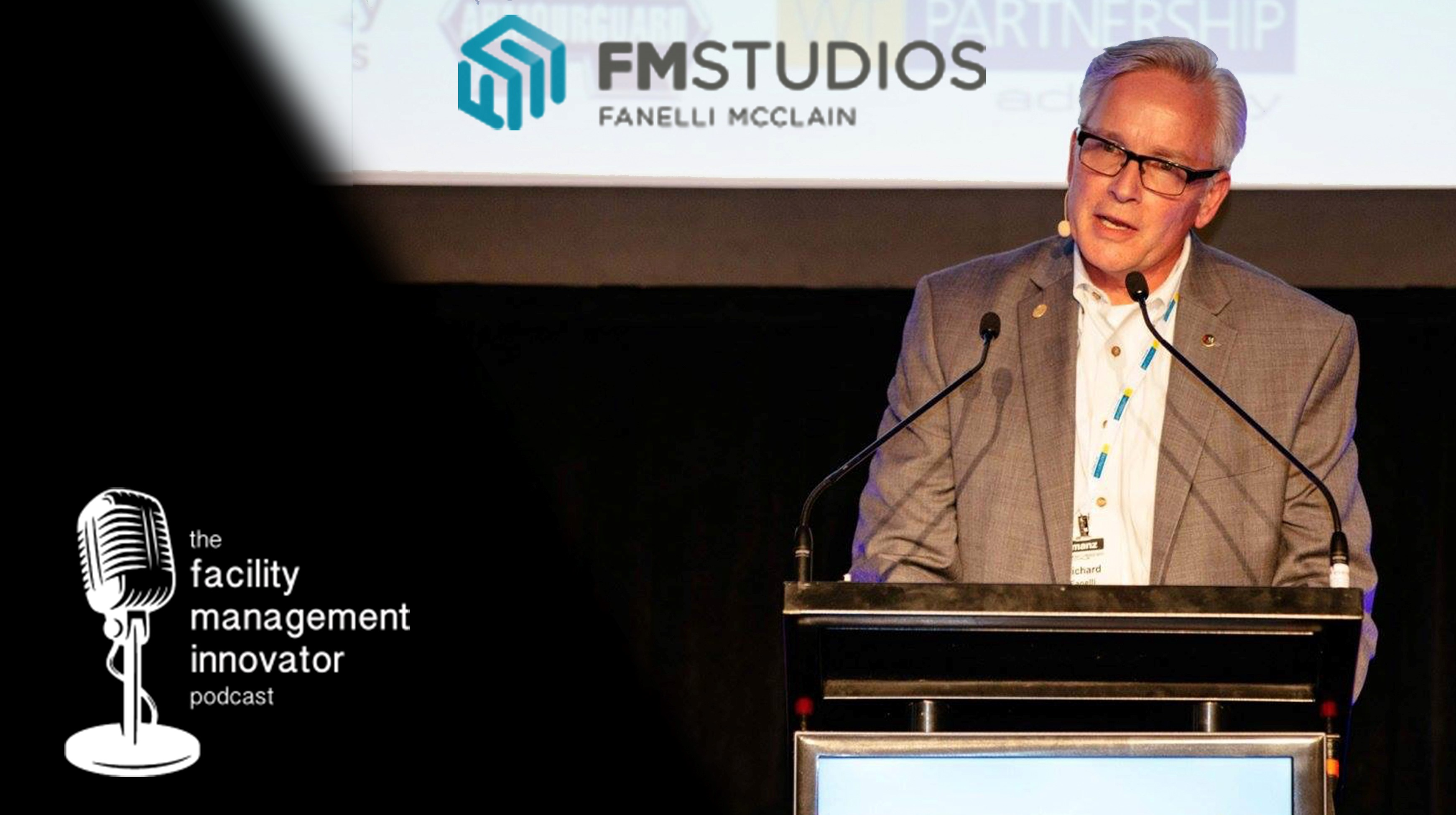 Ep. 73: Workplace Design & Strategic Facilities Planning | Rich Fanelli, IFMA Fellow – FM Studios